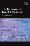 The Dictionary of Health Economics - A.J. Culyer