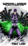 Supervillainous!: Confessions of a Costumed Evil-doer - Mike Leon