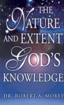 The Nature And Extent Of God's Knowledge - Robert A. Morey