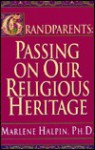 Grandparents: Passing on Our Religious Heritage - Marlene Halpin