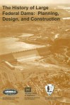 The History of Large Federal Dams: Planning, Design, and Construction - David P. Billington, Martin V. Melosi, Donald C. Jackson