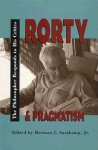 Rorty and Pragmatism: The Philosopher Responds to His Critics - Richard M. Rorty