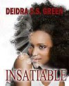 INSATIABLE - Deidra D.S. Green