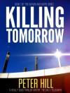 Killing Tomorrow (Heaven and Earth) - Peter Hill