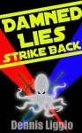 Damned Lies Strike Back - Dennis Liggio