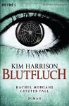 Blutfluch: Die Rachel-Morgan-Serie 13 - Roman - Kim Harrison, Vanessa Lamatsch