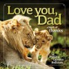 Love You, Dad: A Book of Thanks - Melina Gerosa Bellows
