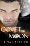 Covet the Moon - Tina Carreiro