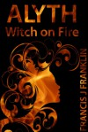 Alyth: Witch on Fire - Francis James Franklin