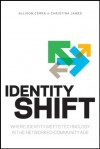 Identity Shift: Where Identity Meets Technology in the Networked-Community Age - Allison Cerra, Christina James
