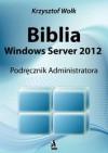 Biblia Windows Server 2012 - Krzysztof Wołk