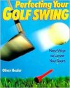 Perfecting Your Golf Swing: New Ways to Lower Your Score - Oliver Heuler