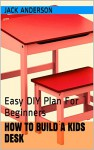 How to Build a Kids Desk: Easy DIY Plan For Beginners - Jack Anderson