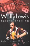 Wally Lewis Forever the King - Adrian Mcgregor