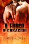 Il fuoco del coraggio (Italian Edition) - Marila Napoli, Andrew Grey