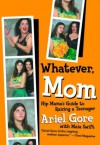 Whatever, Mom: Hip Mama's Guide to Raising a Teenager - Ariel Gore, Maia Swift