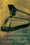 Whatever Happened to the Music Teacher? - Donald J. Savoie