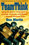 Teamthink Using the Sports Connection to Develop, Motivate, and Manage a Winning Business Team - Don Martin, Renee Martin