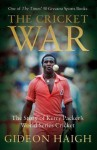 The Cricket War: The Story of Kerry Packer's World Series Cricket - Gideon Haigh