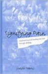Signifying Pain: Constructing and Healing the Self Through Writing - Judith Rich Harris