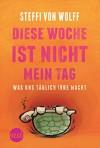 Diese Woche ist nicht mein Tag - Was uns täglich irre macht (Narratives Sachbuch) - Steffi von Wolff
