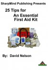 25 Tips for An Essential First Aid Kit - David Nelson