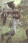 Guidebook to the Historical Sites of the War of 1812 - Gilbert Collins
