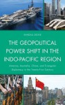 The Geopolitical Power Shift in the Indo-Pacific Region: America, Australia, China, and Triangular Diplomacy in the Twenty-First Century - Randall Doyle