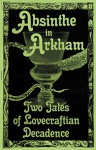 Absinthe in Arkham: Two Tales of Lovecraftian Decadence (Hoade's Penny Dreadfuls Book 2) - Sean Hoade