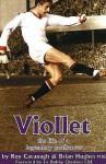 Viollet: The Life of a Legendary Goalscorer - Brian Hughes, Roy Cavanagh