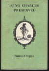King Charles Preserved. An Account of His Escape After the Battle of Worcester Dictated By the King Himself to Samuel Pepys - King Charles II, Samuel Pepys