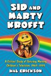 Sid and Marty Krofft: A Critical Study of Saturday Morning Children's Television, 1969-1993 - Hal Erickson