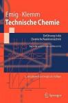 Technische Chemie: Einfuhrung in Die Chemische Reaktionstechnik - Gerhard Emig, E. Fitzer, W. Fritz, Elias Klemm