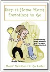 Stay-at-Home Moms' Devotions to Go - Angie Peters