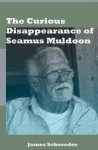 The Curious Disappearance of Seamus Muldoon - James Schroeder