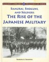 Samurai, Shoguns, and Soldiers: The Rise of the Japanese Military - Barbara A. Somervill