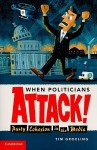 When Politicians Attack: Party Cohesion in the Media (Communication, Society and Politics) - Tim J. Groeling