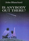 Is Anybody Out There? - John Blanchard
