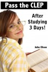 Pass the CLEP After Studying 3 Days! - John Olson