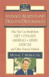 Stomach Ailments and Digestive Disturbances: How You Can Benefit from Diet, Vitamins, Minerals, Herbs, Exercise, and Other Natural Methods (Getting Well Naturally) - Michael T. Murray