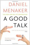 A Good Talk: The Story and Skill of Conversation - Daniel Menaker