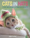 Cats in Hats: 30 Knit and Crochet Hat Patterns for Your Kitty - Sara Thomas