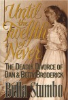 Until the Twelfth of Never: The Deadly Divorce of Dan & Betty Broderick - Bella Stumbo