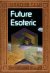 Future Esoteric: The Unseen Realms (The Esoteric Series) - Brad Olsen