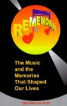 Rememories: The Music And Memories That Shaped Our Lives - Elliot Michael Gold, Bruce Morrow