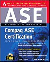 Compaq ASE Certification Study Guide: Exam 010-397, Exam 010-078, Exam 010-067 [With CDROM] - Syngress Media Inc., Syngress Media Inc