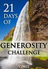21 Days of Generosity Challenge: Experiencing the Joy That Comes From a Giving Heart - C.J. Hitz