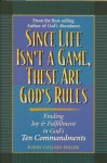 Since Life Isn't a Game, These Are God's Rules: Finding Joy & Happiness in God's Ten Commandments - Kathy Collard Miller