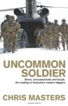 Uncommon Soldier: The Story of the Making of Today's Diggers - Chris Masters