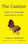 The Catalyst: How to Change Anyone's Mind - Jonah Berger